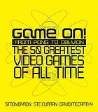 Game on! : from Pong to Oblivion : the 50 greatest video games of all time