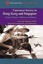 Cantonese society in Hong Kong and Singapore : gender, religion, medicine and money