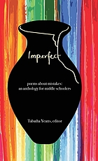 Imperfect : poems about mistakes : an anthology for middle schoolers
