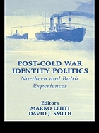 Post-Cold War identity politics : northern and Baltic experiences