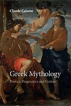Greek mythology : poetics, pragmatics, and fiction