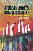 African roots, Brazilian rites : cultural and national identity in Brazil