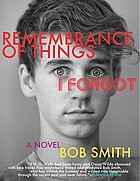 Remembrance of things I forgot : a novel / Bob Smith.