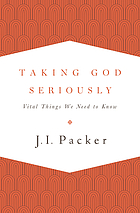 Taking God seriously : vital things we need to know