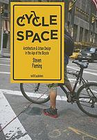 Cycle space : architecture & urban design in the age of the bicycle