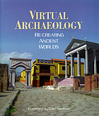 Virtual archaeology : re-creating ancient worlds