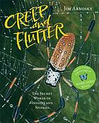 Creep and flutter : the secret world of insects and spiders