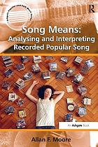 Song means : analysing and interpreting recorded popular song