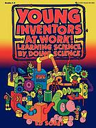 Young inventors at work! : learning science by doing science