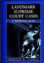 Landmark Supreme Court cases : a reference guide