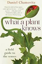 What a plant knows : a field guide to the senses