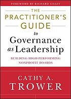 The Practitioner's Guide to Governance as Leadership : Building High-Performing Nonprofit Boards.