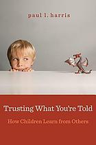 Trusting what you're told : how children learn from others