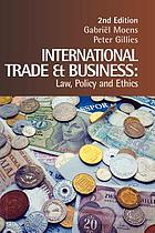 International trade and business : law, policy and ethics