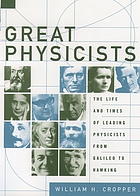 Great physicists : the life and times of leading physicists from Galileo to Hawking