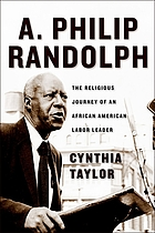 A. Philip Randolph : the religious journey of an African American labor leader
