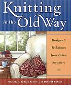 Knitting in the old way : designs & techniques from ethnic sweaters