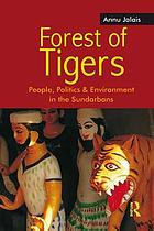 Forest of tigers : people, politics and environment in the Sundarbans