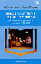 'Rigide Calvinisme in a softer dresse' : the moderate Presbyterianism of John Howe (1630-1705)