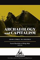 Archaeology and capitalism : from ethics to politics