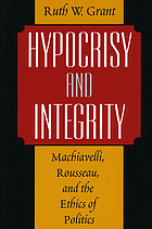 Hypocrisy and integrity : Machiavelli, Rousseau, and the ethics of politics