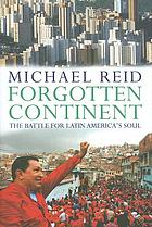Forgotten continent : the battle for Latin America's soul