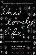 This lovely life : a memoir of premature motherhood