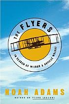 The flyers : in search of Wilbur and Orville Wright