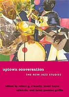 Uptown conversation : the new jazz studies