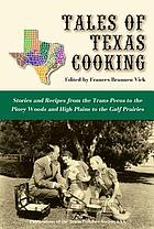 Tales of Texas cooking : stories and recipes from the Trans Pecos to the Piney Woods and High Plains to the Gulf prairies