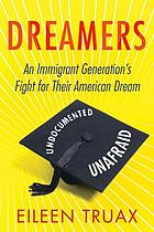 Dreamers : an immigrant generation's fight for their American dream