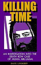 Killing time : an investigation into the death row case of Mumia Abu-Jamal