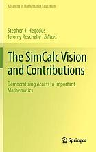 The SimCalc Vision and Contributions: Democratizing Access to Important Mathematics : Democratizing Access to Important Mathematics.