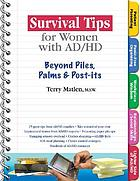 Survival tips for women with AD/HD : beyond piles, palms & post-its