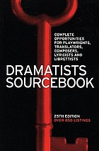 Dramatists sourcebook : complete opportunities for playwrights, translators, composers, lyricists and librettists.