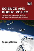 Science and public policy : the virtuous corruption of virtual environmental science
