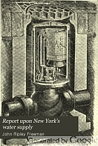 Report upon New York's water supply, with particular reference to the need of procuring additional sources and their probable cost, with works constructed under municipal ownership made to Bird S. Coler, comptroller,