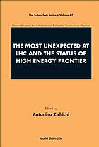 The most unexpected at LHC and the status of high energy frontier : proceedings of the International School of Subnuclear Physics