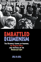 Embattled ecumenism : the National Council of Churches, the Vietnam War, and the trials of the Protestant left