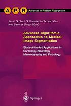 Advanced algorithmic approaches to medical image segmentation : state-of-the-art applications in cardiology, neurology, mammography, and pathology