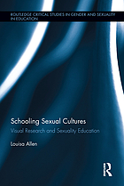 Schooling sexual cultures : visual research and sexuality education