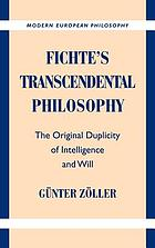 Fichte's transcendental philosophy : the original duplicity of intelligence and will