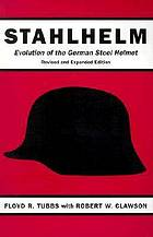 Stahlhelm : evolution of the German steel helmet