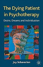 The dying patient in psychotherapy : desire, dreams, and individuation