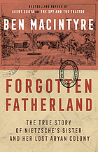 Forgotten fatherland : the true story of Nietzsche's sister and her lost Aryan colony