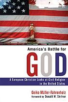 America's battle for God : a European Christian looks at civil religion