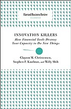Innovation killers : how financial tools destroy your capacity to do new things