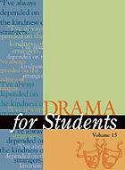 Drama for students. : Volume 15 presenting analysis, context and criticism on commonly studied dramas