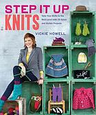Step it up knits : take your skills to the next level with 25 quick and stylish projects