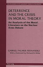 Deterrence and the crisis in moral theory : an analysis of the moral literature on the nuclear arms debate